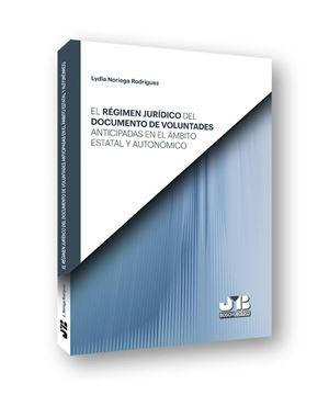 Régimen jurídico del documento de voluntades anticipadas en el ámbito estatal y autonómico, El, 2019