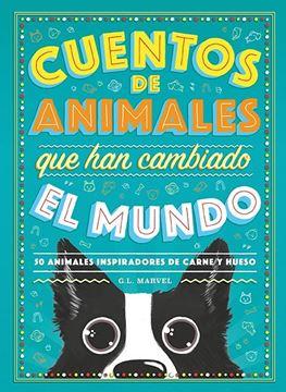 """Cuentos de animales que han cambiado el mundo """"50 Animales inspiradores de carne y hueso"""""""