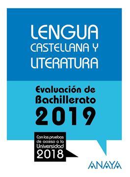 """Lengua Castellana y Literatura. Evaluación de Bachillerato 2019 """"Con las pruebas de acceso a la Universidad 2018"""""""