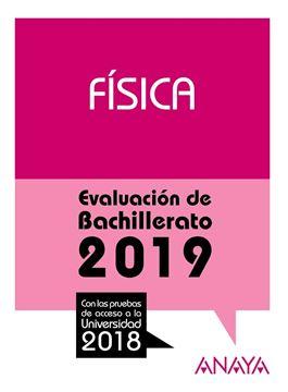 """Física. Evaluación de Bachillerato 2019 """"Con las pruebas de acceso a la Universidad 2018"""""""
