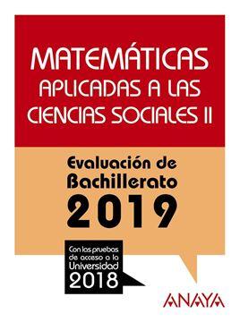 """Matemáticas aplicadas a las Ciencias Sociales II. Evaluación de Bachillerato 2019 """"Con las pruebas de acceso a la Universidad 2018"""""""