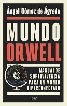 "Mundo Orwell, 2019 ""Manual de supervivencia para un mundo hiperconectado"""