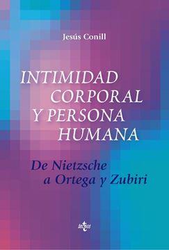 """Intimidad corporal y persona humana """"De Nietzsche a Ortega y Zubiri"""""""
