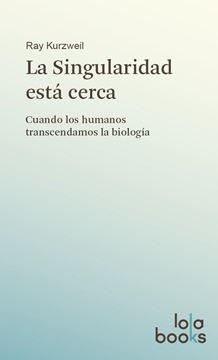 """Singularidad está cerca, La """"Cuando los humanos trascendamos la biología"""""""