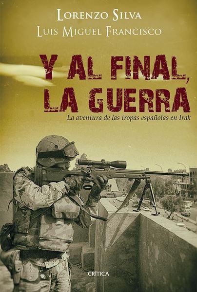 """Y al final, la guerra """"La aventura de las tropas españolas en Irak"""""""