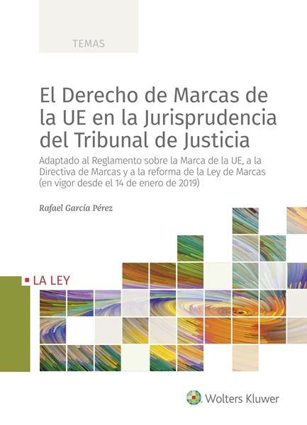 """Derecho de Marcas de la UE en la Jurisprudencia del Tribunal de Justicia, El """"Adaptado al Reglamento sobre la Marca de la UE, a la Directiva de Marcas"""""""