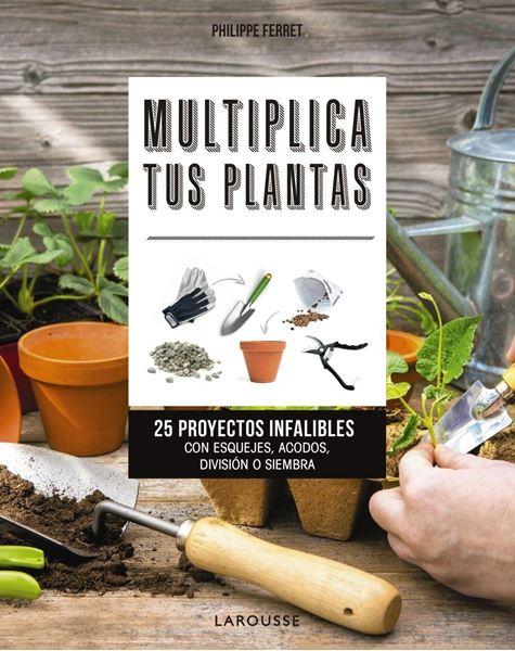 "Multiplica tus plantas ""25 proyectos infalibles con esquejes, acodos, división o siembra"""