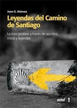 """Leyendas del Camino de Santiago """"La ruta Jacobea a través de sus ritos, mitos y leyendas"""""""