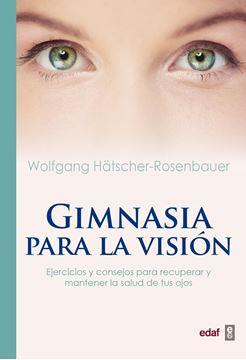 """Gimnasia para la visión """"Ejercicios y consejos para recuperar y mantener la salud de tus ojos"""""""