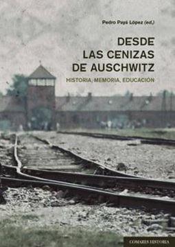 Desde las Cenizas de Auschwitz Historia Memoria Educacion