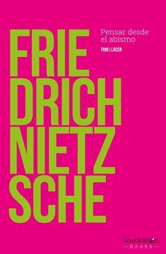 """Friedrich Nietzsche """"Pensar desde el abismo"""""""