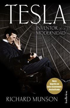 """Tesla, Inventor de la modernidad """"Nueva biografía con datos recientemente desclasificados"""""""