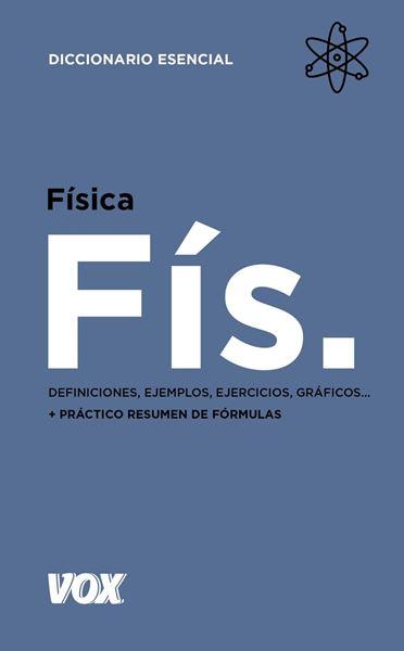 """Diccionario esencial de Física """"Definiciones, ejemplos, ejercicios, gráficos...+práctico resumen de fórmulas"""""""