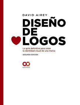"""Diseño de logos, 2ª ed, 2019 """"La guía definitiva para crear la identidad visual de una marca."""""""