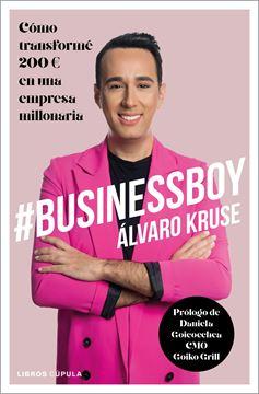 """BusinessBoy """"Cómo transformé 200 euros en una empresa millonaria"""""""