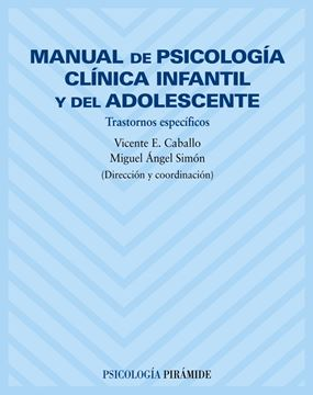 """Manual de Psicología Clínica Infantil y del Adolescente """"Trastornos Específicos"""""""