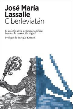 """Ciberleviatán """"El colapso de la democracia liberal frente a la revolución digital"""""""