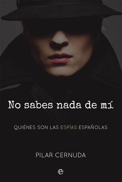 """No sabes nada de mí """"Quiénes son las espías españolas"""""""