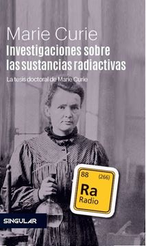 """Investigaciones sobre las sustancias radiactivas """"La tesis doctoral de Marie Curie"""""""