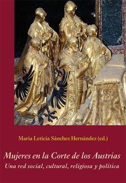 """Mujeres en la Corte de los Austrias """"Una red social, cultural, religiosa y política"""""""