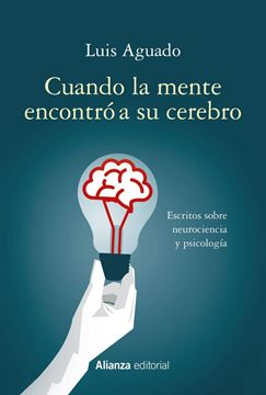 """Cuando la mente encontró a su cerebro """"Escritos sobre neurociencia y psicología"""""""