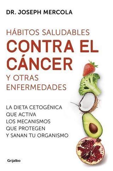 """Imagen de Hábitos saludables contra el cáncer y otras enfermedades, 2019 """"La dieta cetogénica que activa los mecanismos que protegen y sanan tu organismo"""""""