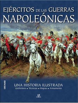 """Ejércitos de las Guerras Napoleónicas """"Una Historia Ilustrada"""""""