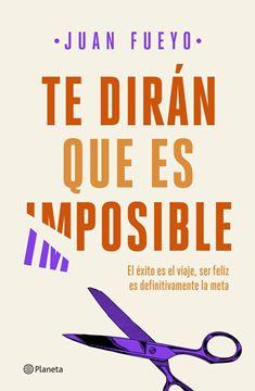 """Te dirán que es imposible """"El éxito es el viaje, ser feliz es definitivamente la meta"""""""