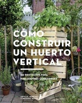 """Imagen de Cómo construir un huerto vertical, 2019 """"20 proyectos para minijardines comestibles"""""""