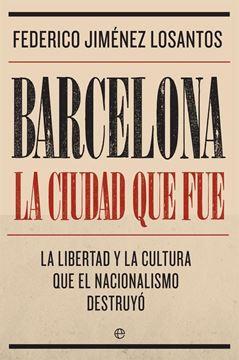 """Barcelona. La ciudad que fue, 2019 """"La libertad y la cultura que el nacionalismo destruyó"""""""