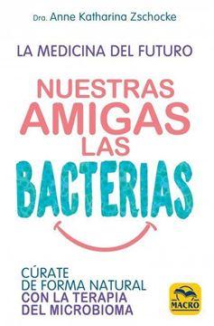 """Imagen de Nuestras amigas las bacterias """"Cúrate de formas natural con la terapia del microbioma"""""""