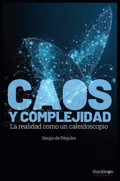 """Caos y complejidad """"La realidad como caleidoscopio"""""""