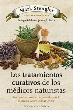 """Los Tratamientos Curativos de los Médicos Naturistas """"Remedios Naturales Comprobados que la Medicina Convencional Igno"""""""