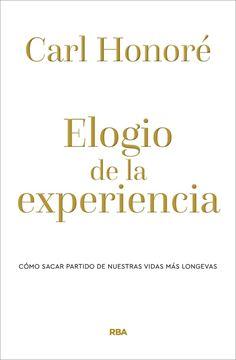 """Elogio de la experiencia """"Cómo sacar partido de nuestras vidas más longevas"""""""