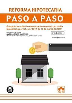 """Reforma hipotecaria. Paso a paso, 2019 """"Guía práctica sobre la reforma de los contratos de crédito inmobiliario por la Ley 5/2019, de 15/03/19"""""""
