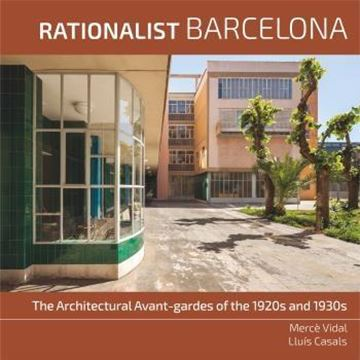 """Rationalist Barcelona """"The Architectural Avant-gardes of the 1920s and 1930s"""""""