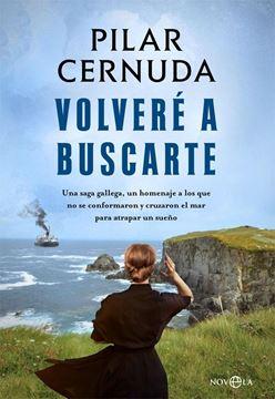 """Volveré a buscarte """"Una saga gallega, un homenaje a los que no se conformaron y cruzaron el mar para atrapar un sueño"""""""