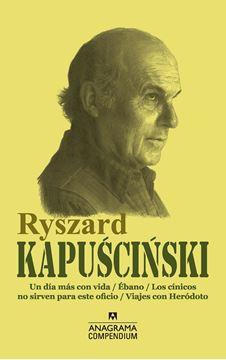 """Ryszard Kapuscinski """"Un día más con vida / Ébano / Los cínicos no sirven para este oficio / Viajes con Heródoto"""""""