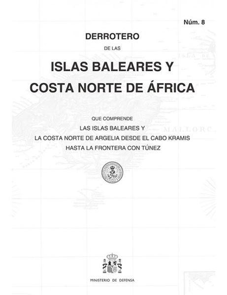 """Imagen de Derrotero núm. 8 De las Islas Baleares y costa Norte de África 4ª Ed, 2019 """"Comprende Islas Baleares y la costa norte de Argelia """""""