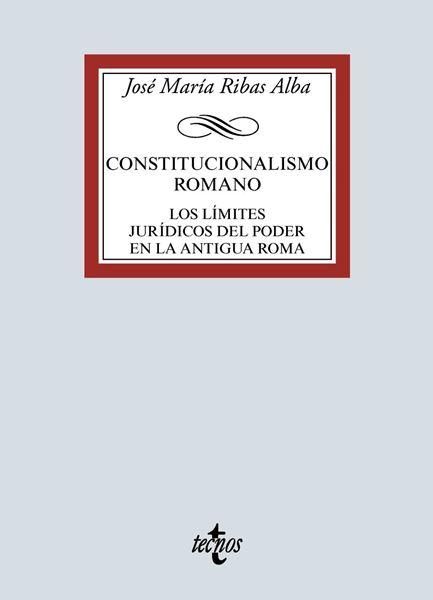 """Constitucionalismo romano """"Los límites jurídicos del poder en la antigua Roma"""""""