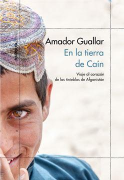 """En la tierra de Caín """"Viaje al corazón de las tinieblas de Afganistán"""""""