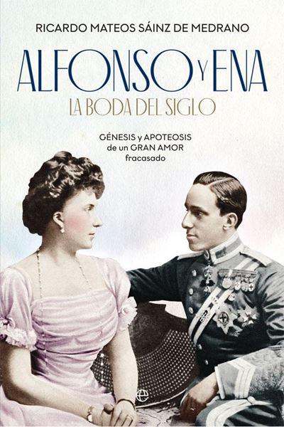 """Alfonso y Ena. La boda del siglo """"Génesis y apoteosis de un gran amor fracasado"""""""