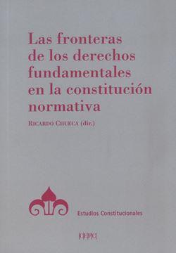 Las fronteras de los derechos fundamentales en la Constitución normativa, 2019