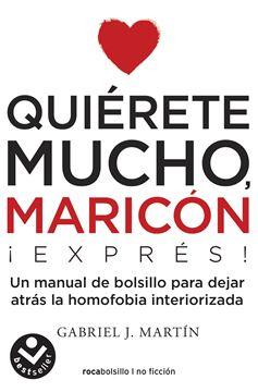 """Quiérete mucho, maricón EXPRESS """"Un manual de bolsillo para dejar atrás la homofobia interiorizada"""""""