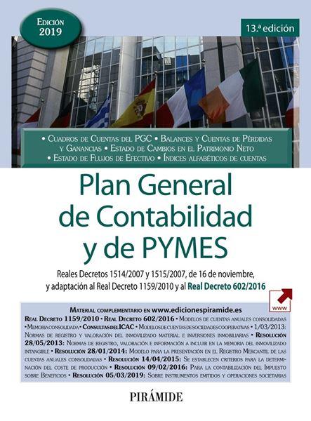 """Plan General de Contabilidad y de PYMES, 13ª ed, 2019 """"Reales Decretos 1514/2007 y 1515/2007, de 16 de noviembre, y adaptación al R.D. 1159/2010 y 602/2016"""""""
