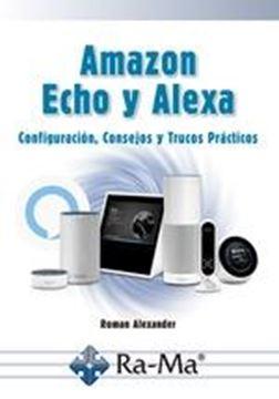"""Amazon, Echo y Alexa """"Configuración, consejos y trucos prácticos"""""""