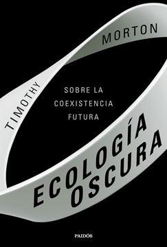 """Ecología oscura """"Sobre la coexistencia futura"""""""