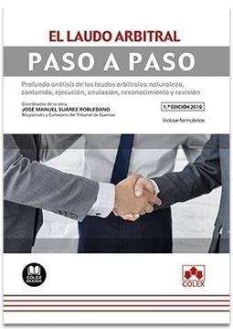 """El laudo arbitral. Paso a paso, 2019 """"Profundo análisis de los laudos arbitrales: naturaleza, contenido, ejecu"""""""