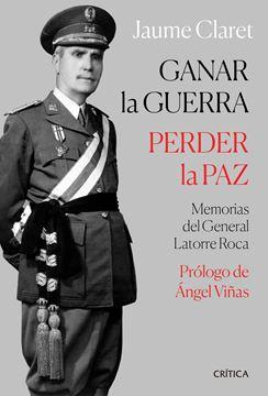 """Ganar la guerra, perder la paz """"Memorias del general Latorre Roca"""""""