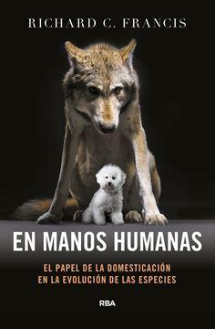 """En Manos Humanas """"El Papel de la Domesticación en la Evolución de las Especies"""""""